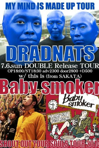 "DRADNATS""MY MIND IS MADE UP TOUR"" & Baby smoker""SHOUT OUT YOUR SOULS TOUR"""