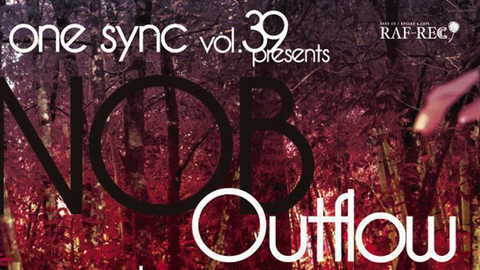 one sync vol.39 presents NOB 『Outflow』release party