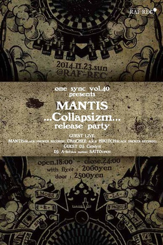 one sync vol.40 presents MANTIS『Collapsizm』release party