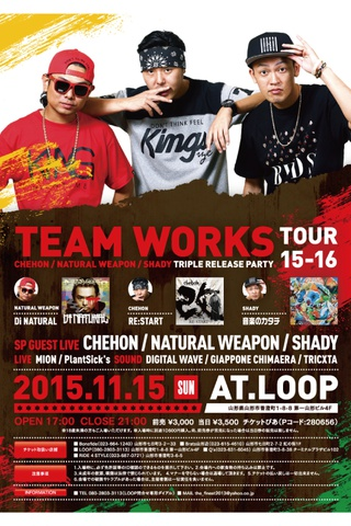 TEAM WORKS TOUR 15-16 in 山形 CHEHON / NATURAL WEPON / SHADY TRIPLE RELEASE PARTY