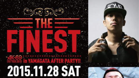 "THE FINEST ""AK-69 LIVE TOUR 2015 in YAMAGATA AFTER PARTY!!"""