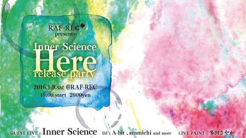 RAF-REC presents Inner Science 『Here』release party
