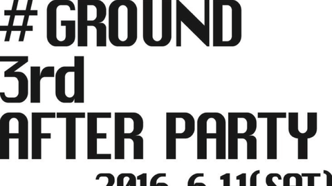 #GROUND‬ 3rd AFTER PARTY