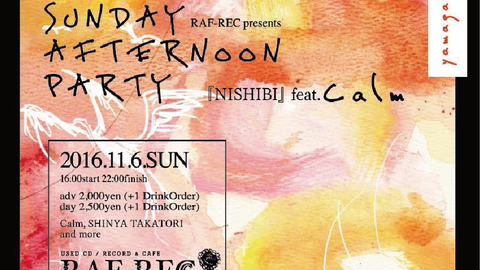 RAF-REC presents SUNDAY AFTERNOON PARTY 『NISHIBI』feat.Calm