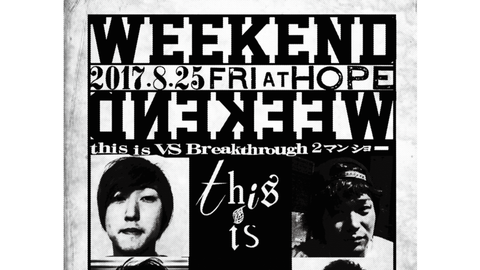 "hope x this is x Breakthrough present ""WEEKEND WEEKEND"""