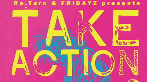 "FRIDAYZ & Re:Turn present""TAKE ACTION#3″"