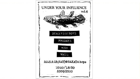 "WALL presents""UNDER YOUR INFLUENCE vol.4 DEAD FISH BOYS 1st album ""RETURN OF THE EVERLASTING YOUTH"" 灼熱フロアGIG‼酒田は炎上するか‼"